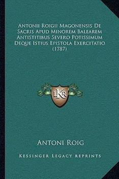 Paperback Antonii Roigii Magonensis de Sacris Apud Minorem Balearem Antistitibus Severo Potissimum Deque Istius Epistola Exercitatio Book