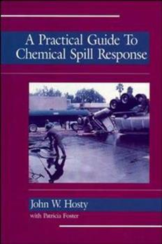 A Practical Guide to Chemical Spill Response 0471284157 Book Cover