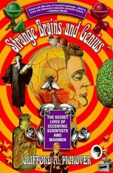 Strange Brains and Genius: The Secret Lives Of Eccentric Scientists And Madmen 0688168949 Book Cover