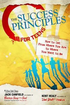 The Success Principles for Teens: How to Get From Where You Are to Where You Want to Be (Chicken Soup Classroom)