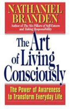 The Art of Living Consciously: The Power of Awareness to Transform Everyday Life 0684810840 Book Cover