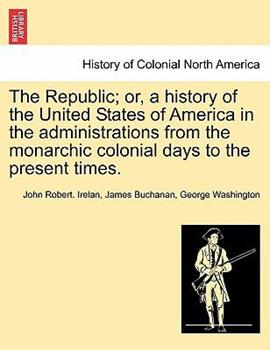 Paperback The Republic; or, a History of the United States of America in the Administrations from the Monarchic Colonial Days to the Present Times Book