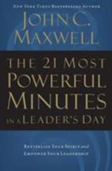 The 21 Most Powerful Minutes In A Leader's Day: Revitalize Your Spirit And Empower Your Leadership 0785288279 Book Cover