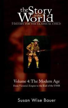 The Story of the World: History for the Classical Child, Volume 4: The Modern Age: From Victoria's Empire to the End of the USSR - Book #4 of the Story of the World