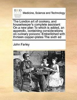 Paperback The London Art of Cookery, and Housekeeper's Complete Assistant on a New Plan to Which Is Added, an Appendix, Containing Considerations on Culinary P Book