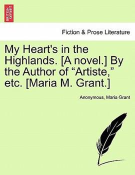 Paperback My Heart's in the Highlands [A Novel ] by the Author of Artiste, etc [Maria M Grant ] Book