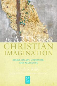 The Arts and the Christian Imagination: Essays on Art, Literature, and Aesthetics 1612618618 Book Cover