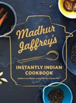 Madhur Jaffrey's Instantly Indian Cookbook: Modern and Classic Recipes for the Instant Pot 0525655794 Book Cover