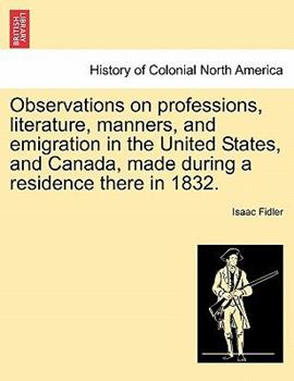 Paperback Observations on Professions, Literature, Manners, and Emigration in the United States, and Canada, Made During a Residence There in 1832. Book