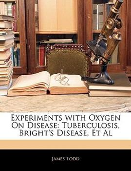Paperback Experiments with Oxygen on Disease : Tuberculosis, Bright's Disease, et Al Book
