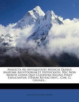 Paperback Analecta Ad Antiquitates Medicas Quibus Anatome Aegyptiorum et Hippocratis, Nec Non Mortis Genus Quo Cleopatra Regina Periit Explicantur Iterum Retr Book