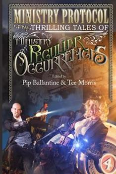 Ministry Protocol: Thrilling Tales of the Ministry of Peculiar Occurrences 0615885195 Book Cover