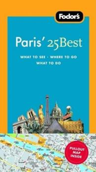 Fodor's Paris' 25 Best [With Pull-Out Map] (Fodor's Paris's 25 Best) 1400017653 Book Cover