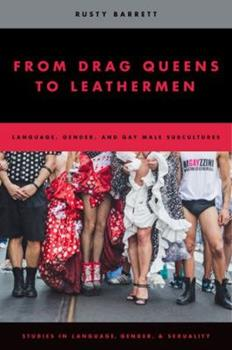 Paperback From Drag Queens to Leathermen: Language, Gender, and Gay Male Subcultures Book