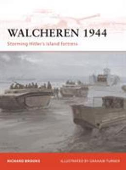 Walcheren 1944: Storming Hitler's island fortress - Book #235 of the Osprey Campaign