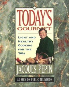 Today's gourmet II: Light and healthy cooking for the '90s (Jacques Pepin's Today's Gourmet) 0912333162 Book Cover
