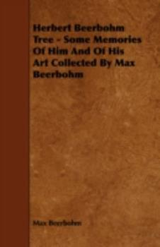 Paperback Herbert Beerbohm Tree - Some Memories of Him and of His Art Collected by Max Beerbohm Book