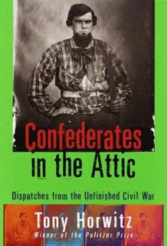 Confederates in the Attic: Dispatches from the Unfinished Civil War book cover