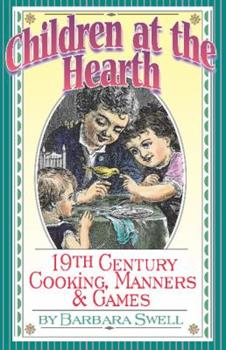 Paperback Children at the Hearth : 19th Century Cooking, Manners and Games Book