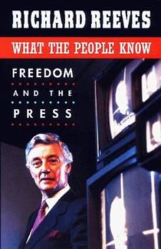 What the People Know: Freedom and the Press (The Joanna Jackson Goldman Memorial Lectures on American Civilization and Government)