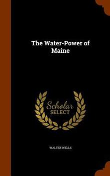 The Water-Power of Maine 1345843755 Book Cover
