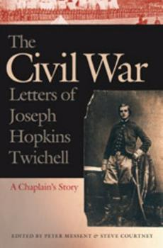 Hardcover The Civil War Letters of Joseph Hopkins Twichell: A Chaplain's Story Book