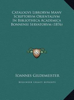 Hardcover Catalogvs Librorvm Manv Scriptorvm Orientalivm In Bibliotheca Academica Bonnensi Servatorvm (1876) Book