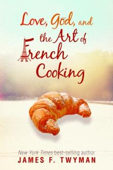 Paperback Love, God, and the Art of French Cooking Book