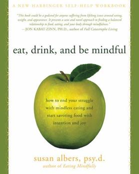 Paperback Eat, Drink, and Be Mindful: How to End Your Struggle with Mindless Eating and Start Savoring Food with Intention and Joy Book