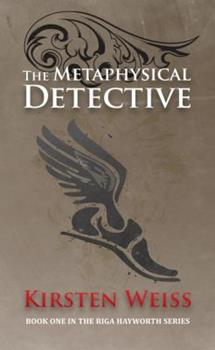 The Metaphysical Detective - Book #1 of the Riga Hayworth