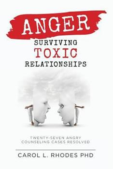 Paperback Anger: Surviving Toxic Relationships: Twenty-seven Angry Counseling Cases Resolved Book