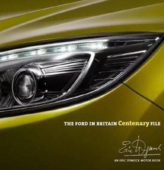 The Ford in Britain Centenary File: An Eric Dymock Motor Book 0955490936 Book Cover