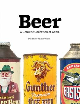 Beer: A Genuine Collection of Cans 0811875415 Book Cover