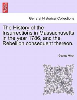 Paperback The History of the Insurrections in Massachusetts in the Year 1786, and the Rebellion Consequent Thereon Book