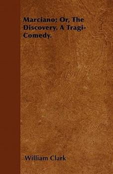 Marciano; Or, the Discovery. a Tragi-Comedy 1446062937 Book Cover