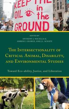 Hardcover The Intersectionality of Critical Animal, Disability, and Environmental Studies : Toward Eco-Ability, Justice, and Liberation Book