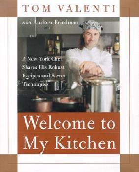 Welcome to My Kitchen: A New York Chef Shares His Robust Recipes and Secret Techniques 0060198192 Book Cover