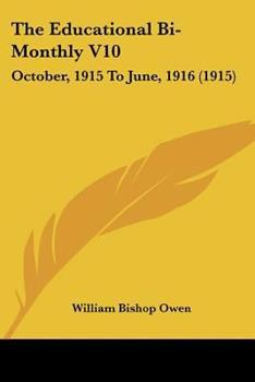 Paperback The Educational Bi-Monthly V10 : October, 1915 to June, 1916 (1915) Book
