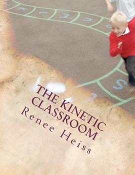 The Kinetic Classroom: Activities That Move Students to Learn 1466241551 Book Cover