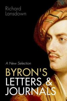 Paperback Byron's Letters and Journals: A New Selection: From Leslie A. Marchand's Twelve-Volume Edition / Edited by Richard Lansdown Book
