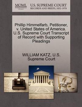 Paperback Phillip Himmelfarb, Petitioner, V. United States of America. U. S. Supreme Court Transcript of Record with Supporting Pleadings Book