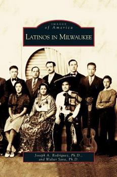 Latinos in Milwaukee - Book  of the Images of America: Milwaukee, Wisconsin