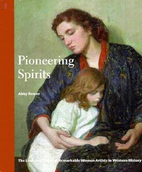 Hardcover Pioneering Spirits: The Lives And Times of Remarkable Women Artists in Western History Book