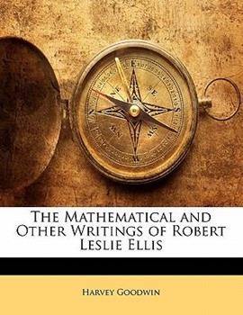 Paperback The Mathematical and Other Writings of Robert Leslie Ellis Book