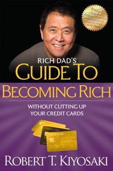 Rich Dad's Guide to Becoming Rich...Without Cutting Up Your Credit Cards 0446697524 Book Cover