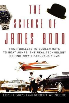 The Science of James Bond: From Bullets to Bowler Hats to Boat Jumps, the Real Technology Behind 007's Fabulous Films 0471661953 Book Cover