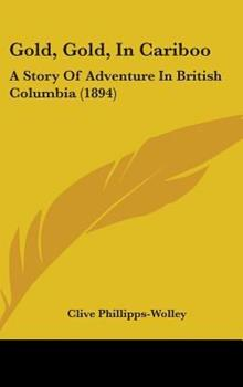 Hardcover Gold, Gold, in Cariboo : A Story of Adventure in British Columbia (1894) Book