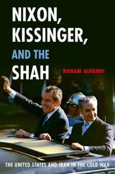 Hardcover Nixon, Kissinger, and the Shah: The United States and Iran in the Cold War Book