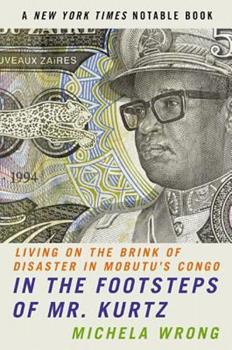 Paperback In the Footsteps of Mr. Kurtz : Living on the Brink of Disaster in Mobutu's Congo Book