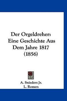 Hardcover Der Orgeldreher: Eine Geschichte Aus Dem Jahre 1817 (1856) Book
